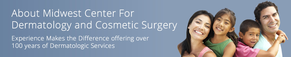 About Midwest Center For Dermatology and Cosmetic Surgery
